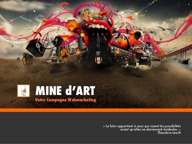 MINE d'ART  Votre Compagne Webmarketing  « Le futur appartient à ceux qui voient les possibilités avant qu'elles ne devien...