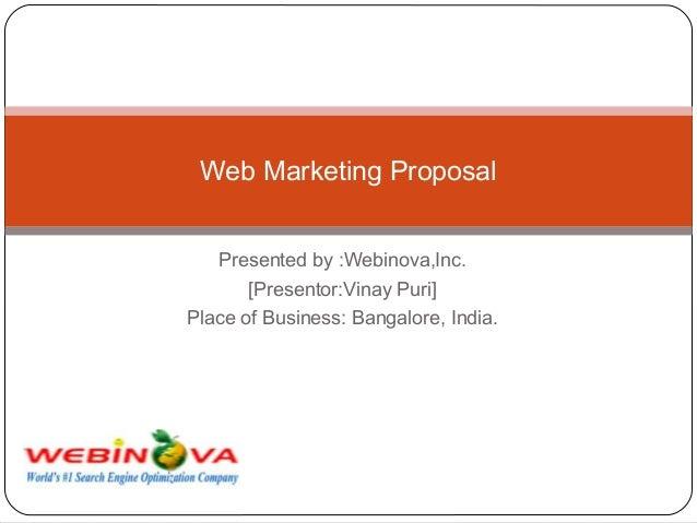 Presented by :Webinova,Inc. [Presentor:Vinay Puri] Place of Business: Bangalore, India. Web Marketing Proposal