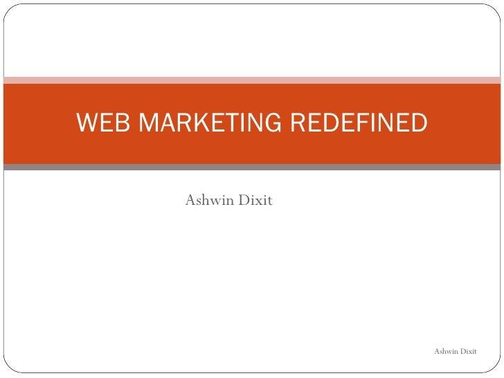 Ashwin Dixit WEB MARKETING REDEFINED Ashwin Dixit
