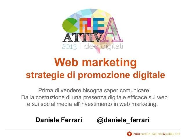 Web marketing strategie di promozione digitale Prima di vendere bisogna saper comunicare. Dalla costruzione di una presenz...