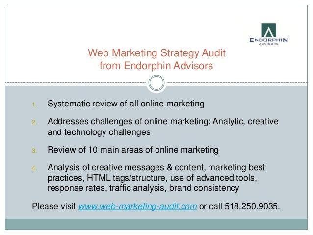 Web Marketing Strategy Audit                from Endorphin Advisors1.   Systematic review of all online marketing2.   Addr...