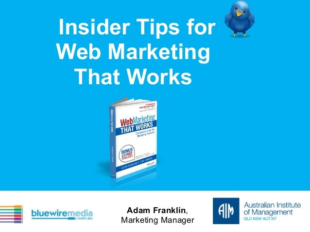 Insider Tips for Web Marketing That Works Adam Franklin, Marketing Manager