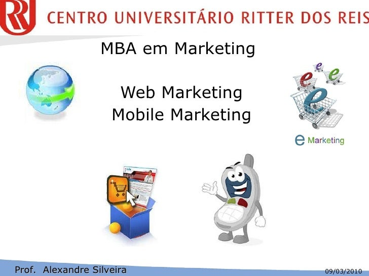 Web Marketing Mobile Marketing Prof.  Alexandre Silveira MBA em Marketing  09/03/2010