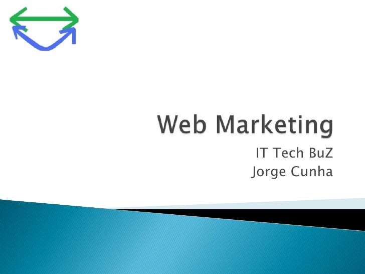 Web Marketing<br />IT TechBuZ<br />Jorge Cunha<br />