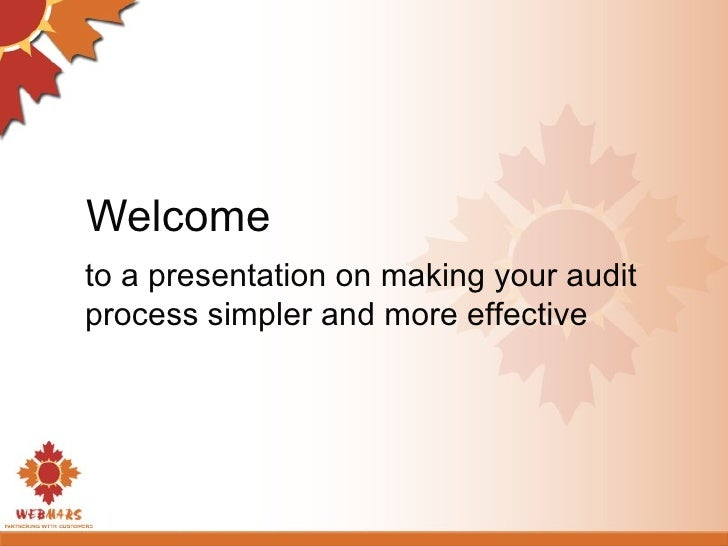 Welcome  to a presentation on making your audit process simpler and more effective