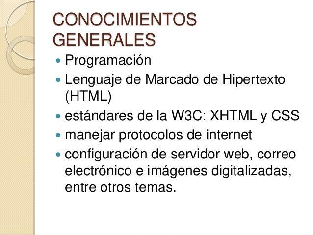 CONOCIMIENTOS GENERALES  Programación  Lenguaje de Marcado de Hipertexto (HTML)  estándares de la W3C: XHTML y CSS  ma...
