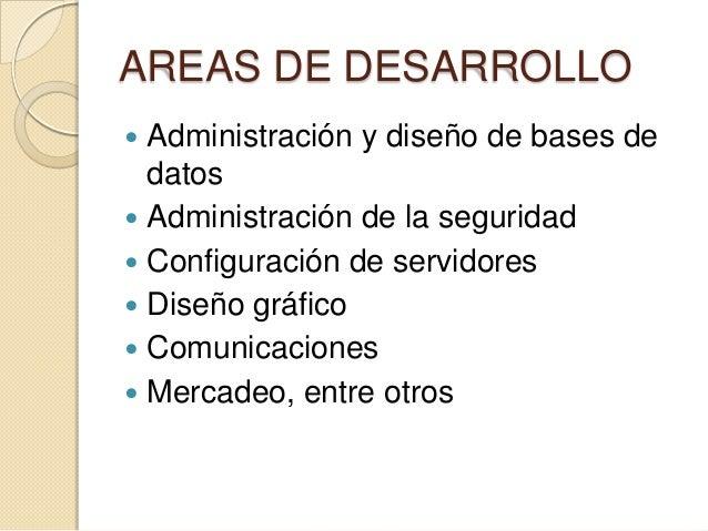 AREAS DE DESARROLLO  Administración y diseño de bases de datos  Administración de la seguridad  Configuración de servid...
