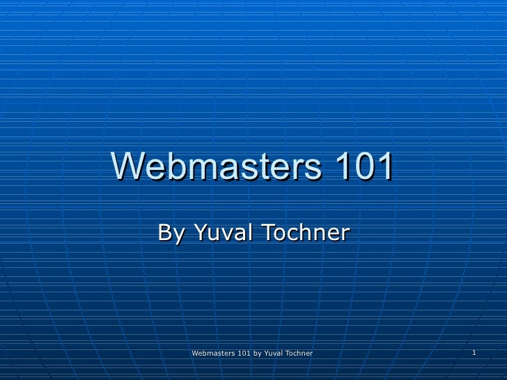 Webmasters 101 By Yuval Tochner