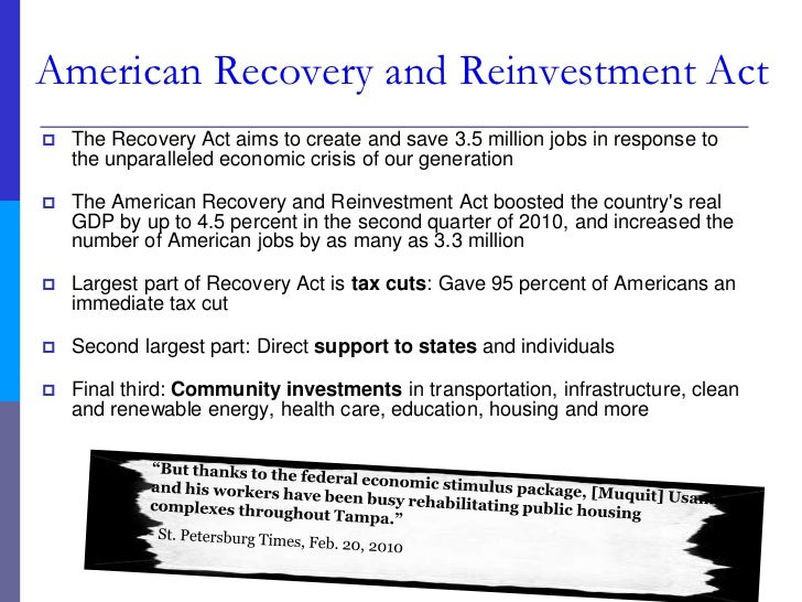 the american recovery and re investment act American recovery and reinvestment act of 2009 the american recovery and reinvestment act of 2009 (recovery act) was signed into law by president obama on february 17th, 2009 the administration has stated that the act is an unprecedented effort to jumpstart our economy, create or save millions of jobs, and put a down payment on addressing.