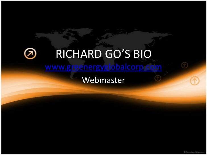 RICHARD GO'S BIO<br />www.greenergyglobalcorp.com<br />Webmaster<br />