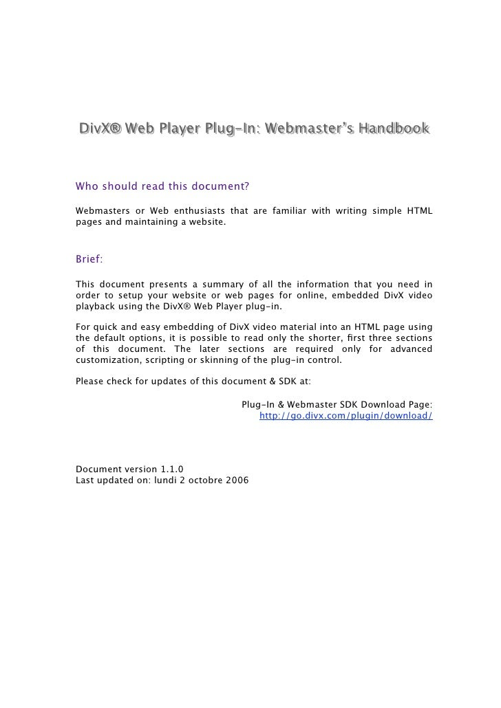 DivX® Web Player Plug-In: Webmaster's Handbook    Who should read this document?  Webmasters or Web enthusiasts that are f...