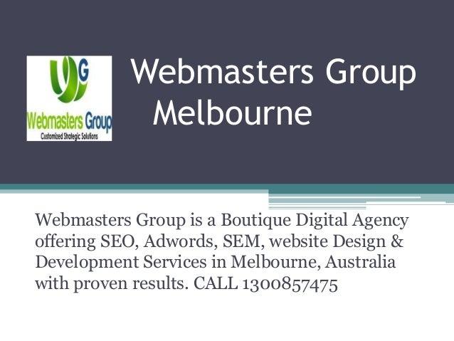 Webmasters Group Melbourne Webmasters Group is a Boutique Digital Agency offering SEO, Adwords, SEM, website Design & Deve...