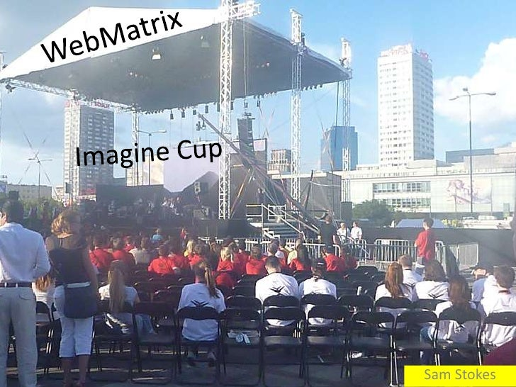 WebMatrix<br />Imagine Cup<br />Sam Stokes<br />