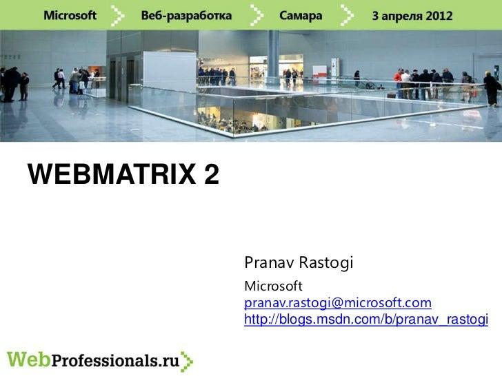 WEBMATRIX 2              Pranav Rastogi              Microsoft              pranav.rastogi@microsoft.com              http...