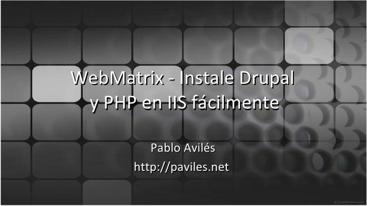 WebMatrix - Instale Drupal  y PHP en IIS fácilmente Pablo Avilés http://paviles.net