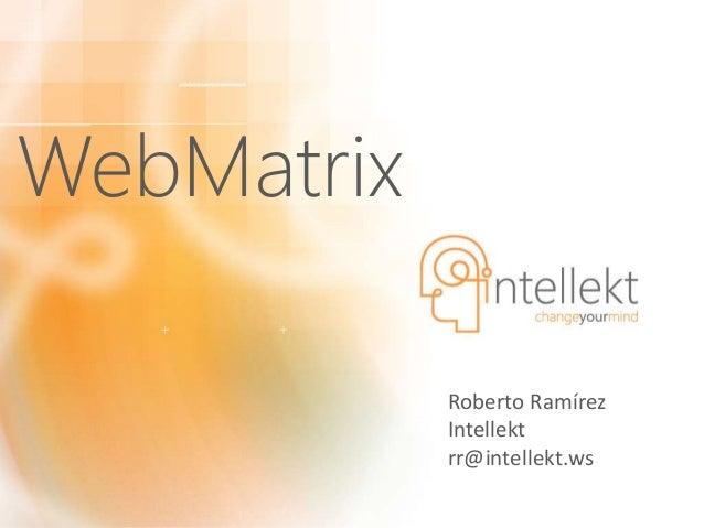 WebMatrix Roberto Ramírez Intellekt rr@intellekt.ws