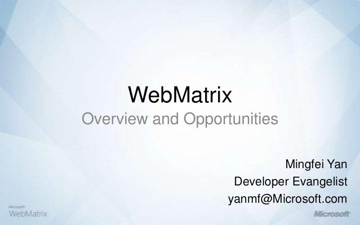 WebMatrix<br />Overview and Opportunities<br />Mingfei Yan<br />Developer Evangelist<br />yanmf@Microsoft.com<br />