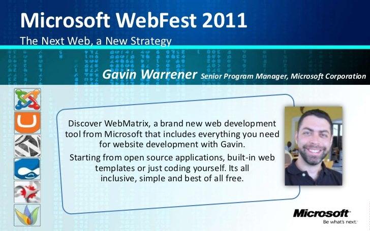 Microsoft WebFest 2011<br />The Next Web, a New Strategy<br />GavinWarrenerSenior Program Manager, Microsoft Corporation<...