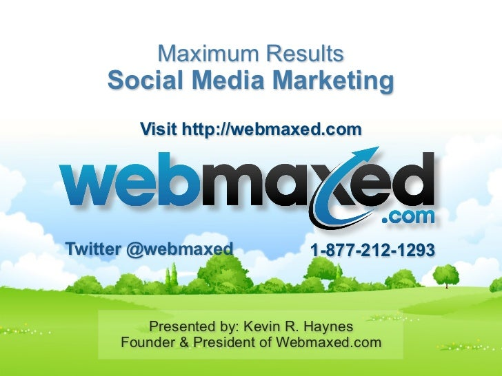 Maximum Results                  Social Media Marketing                         Visit http://webmaxed.com         Twitter ...