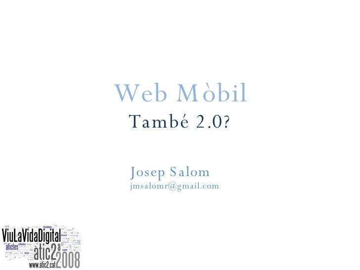 Web Mòbil També 2.0? Josep Salom [email_address]