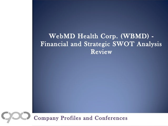 WebMD Health Corp. (WBMD) - Financial and Strategic SWOT Analysis Review Company Profiles and Conferences