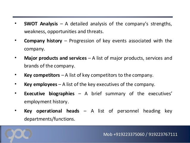 • SWOT Analysis – A detailed analysis of the company's strengths, weakness, opportunities and threats. • Company history –...