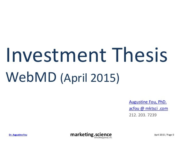April 2015 / Page 0Dr. Augustine Fou marketing.scienceconsulting group, inc. Investment Thesis WebMD (April 2015) Augustin...