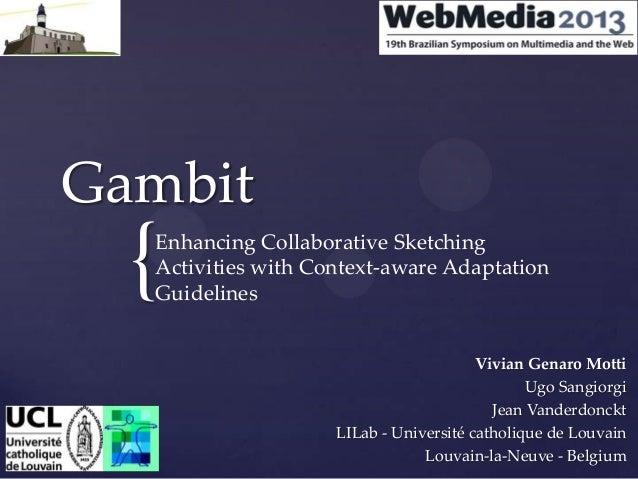 Gambit  {  Enhancing Collaborative Sketching Activities with Context-aware Adaptation Guidelines Vivian Genaro Motti Ugo S...