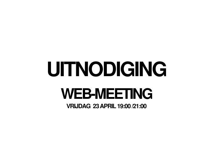 UITNODIGING<br />WEB-MEETING<br />VRIJDAG  23 APRIL 19:00 /21:00<br />