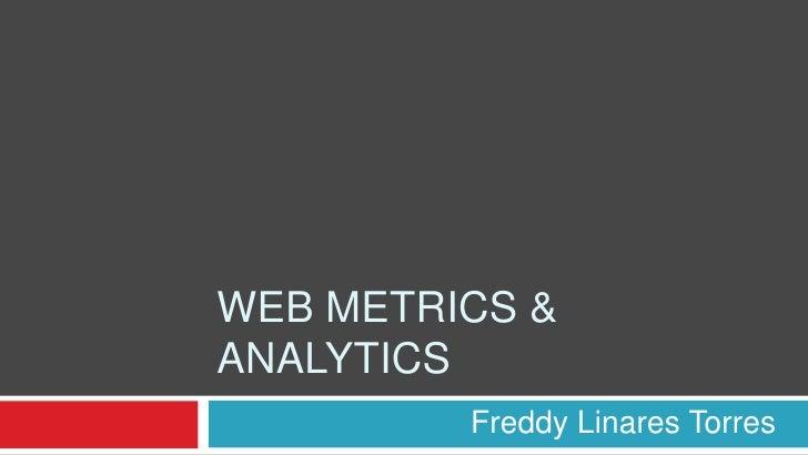 Web Metrics & Analytics<br />Freddy Linares Torres<br />
