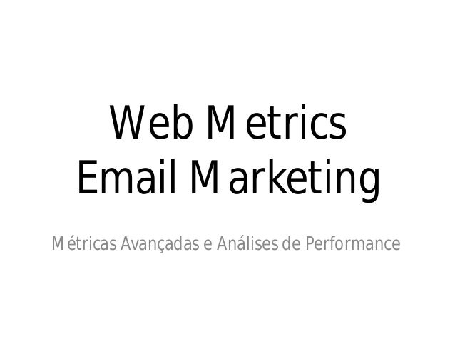 Web Metrics   Email MarketingMétricas Avançadas e Análises de Performance