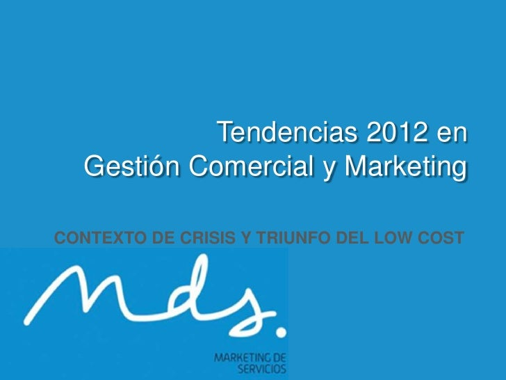 Tendencias 2012 en             Gestión Comercial y Marketing       CONTEXTO DE CRISIS Y TRIUNFO DEL LOW COST              ...