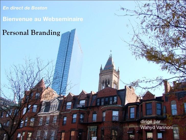 En direct de Boston  Bienvenue au Webseminaire  Personal Branding                                 dirigé par              ...