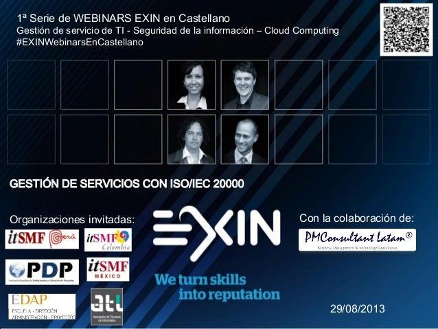 N Con la colaboración de: 1ª Serie de WEBINARS EXIN en Castellano Gestión de servicio de TI - Seguridad de la información ...