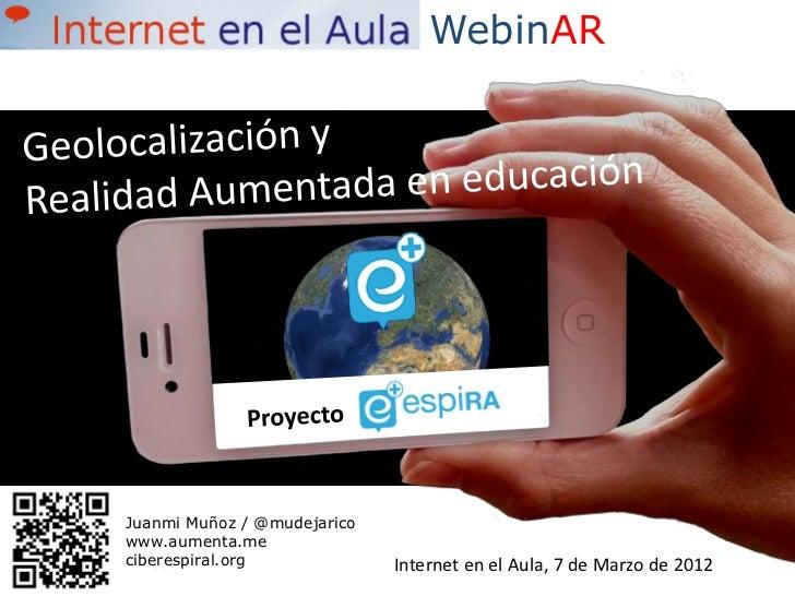 WebinARJuanmi Muñoz / @mudejaricowww.aumenta.meciberespiral.org             Internet en el Aula, 7 de Marzo de 2012