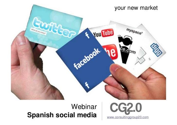 your new market            WebinarSpanish social media   www.consultinggroup20.com