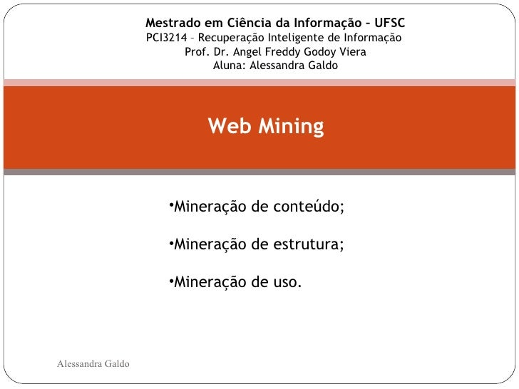 <ul><ul><li>Mineração de conteúdo; </li></ul></ul><ul><ul><li>Mineração de estrutura; </li></ul></ul><ul><ul><li>Mineração...