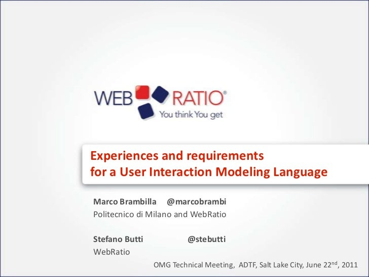 Experiences and requirements for a User Interaction Modeling Language<br />Marco Brambilla     @marcobrambi<br />Politecni...