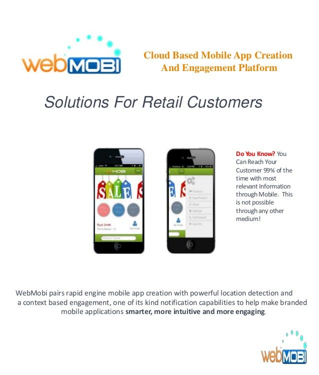 Solutions For Retail Customers WebMobi pairs rapid engine mobile app creation with powerful location detection and a conte...