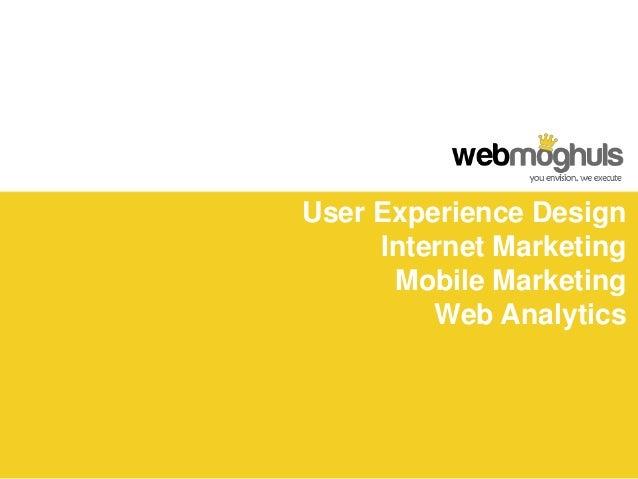 User Experience Design     Internet Marketing      Mobile Marketing         Web Analytics