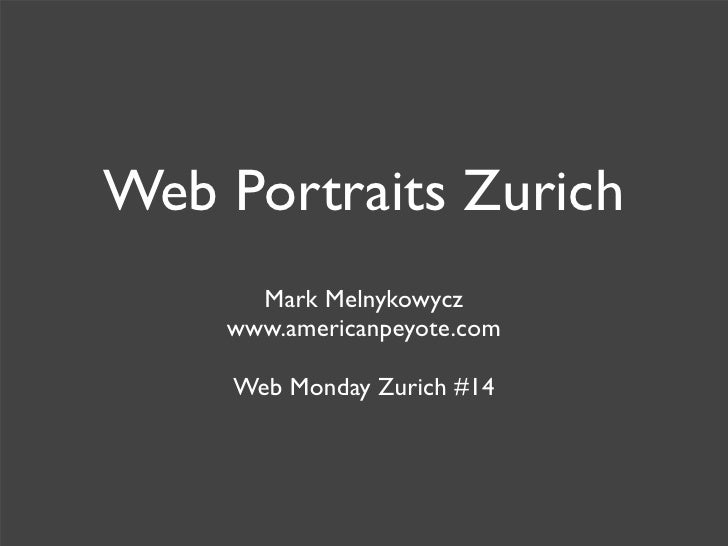 Web Portraits Zurich       Mark Melnykowycz     www.americanpeyote.com      Web Monday Zurich #14