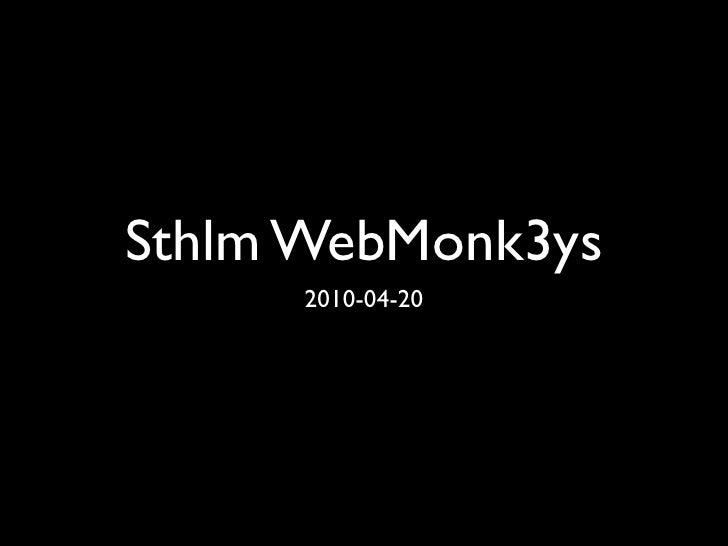 Sthlm WebMonk3ys       2010-04-20