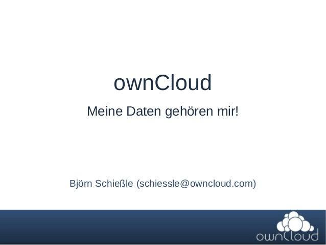 ownCloud Meine Daten gehören mir!  Björn Schießle (schiessle@owncloud.com)