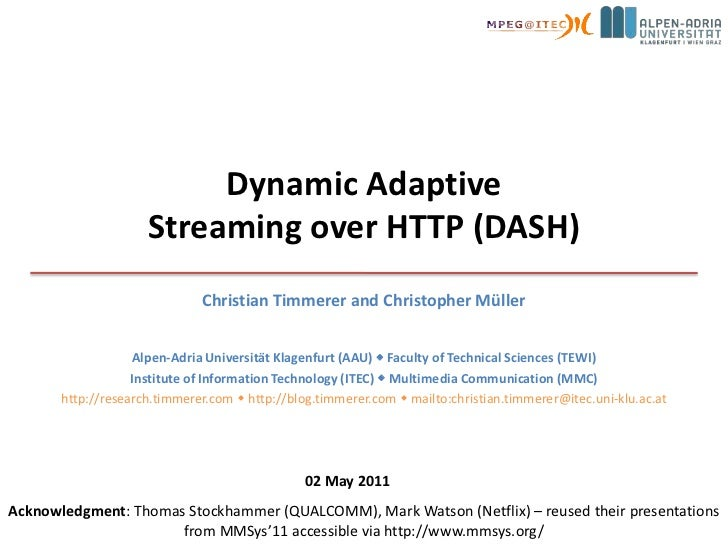Dynamic AdaptiveStreaming over HTTP (DASH)<br />Christian Timmerer and Christopher Müller<br />Alpen-AdriaUniversität Klag...