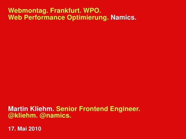Webmontag. Frankfurt. Schneller. Nur 15 Minuten. WPO. Web Performance Optimierung. Namics.<br />Martin Kliehm. Senior Fron...