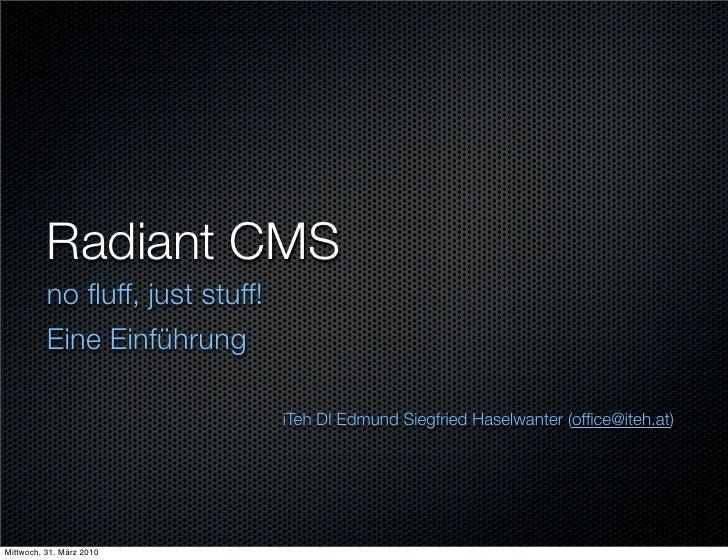 Radiant CMS           no fluff, just stuff!           Eine Einführung                                   iTeh DI Edmund Sieg...