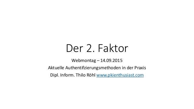 Der 2. Faktor Webmontag – 14.09.2015 Aktuelle Authentifzierungsmethoden in der Praxis Dipl. Inform. Thilo Röhl www.pkienth...