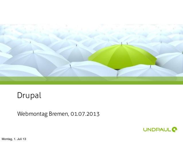 Drupal Webmontag Bremen, 01.07.2013 Montag, 1. Juli 13