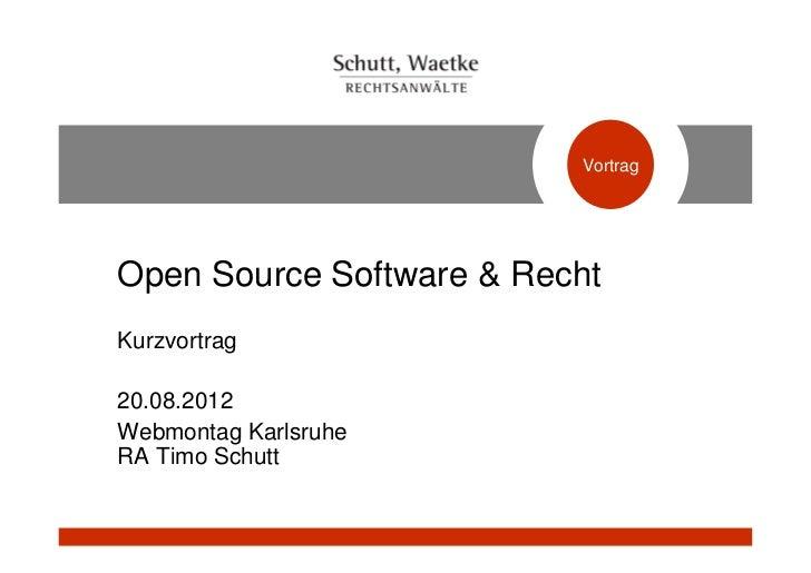 VortragOpen Source Software & RechtKurzvortrag20.08.2012Webmontag KarlsruheRA Timo Schutt