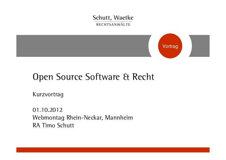 VortragOpen Source Software & RechtKurzvortrag01.10.2012Webmontag Rhein-Neckar, MannheimRA Timo Schutt